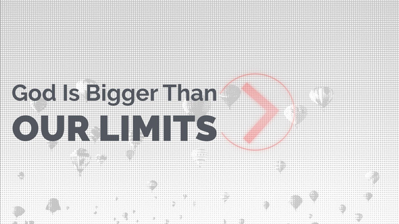 God Is Bigger Than Our Limits